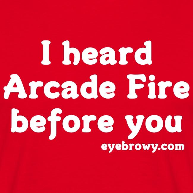 i heard arcade fire before you