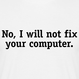 No, I will not fix your computer - Men's T-Shirt