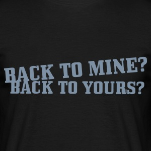 Black back to mine? back to yours? T-Shirts - Men's T-Shirt