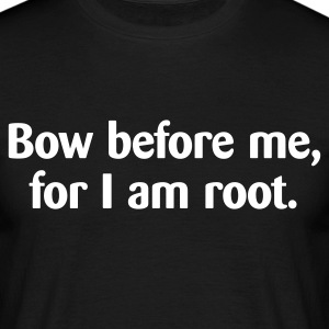 Bow before me for I am root. - Men's T-Shirt