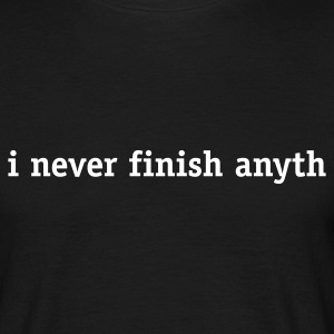 I never finish anyth(ing) - Men's T-Shirt