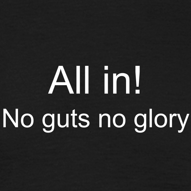 All in! No guts no glory..