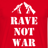 Design ~ Rave Not War