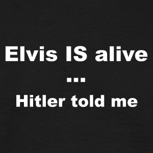 Elvis IS alive,  told me - Men's T-Shirt