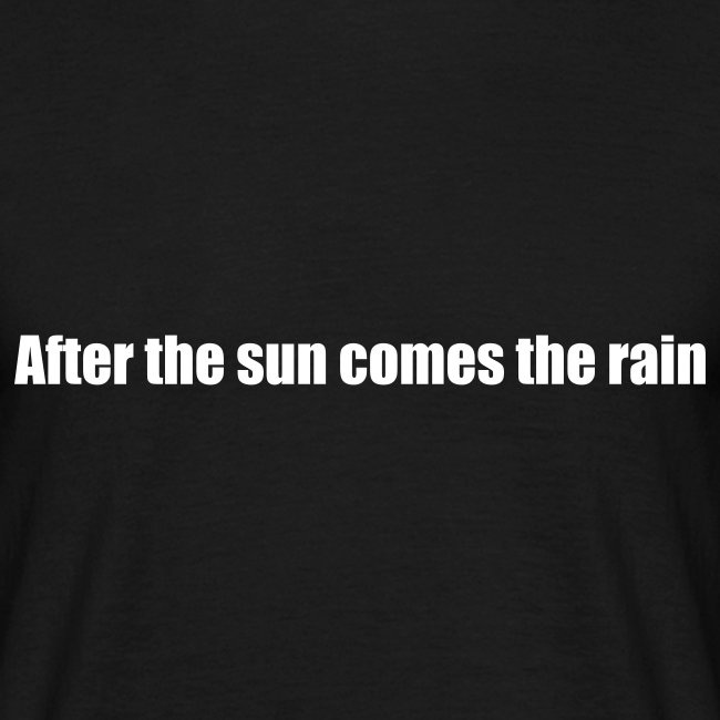 After the sun comes the rain