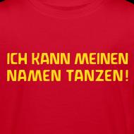 Motiv ~ ICH KANN MEINEN NAMEN TANZEN! Bio Shirt
