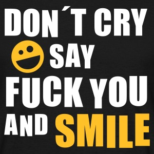 Don´t cry say fuck you and smile (Smiley) - Männer T-Shirt