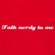 Design ~ Talk nerdy to me! - comfy T, more colours