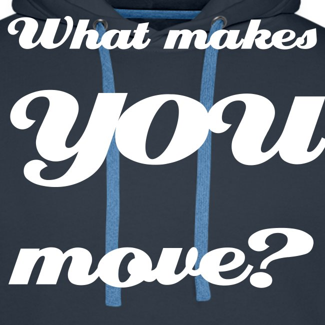 What makes you move?