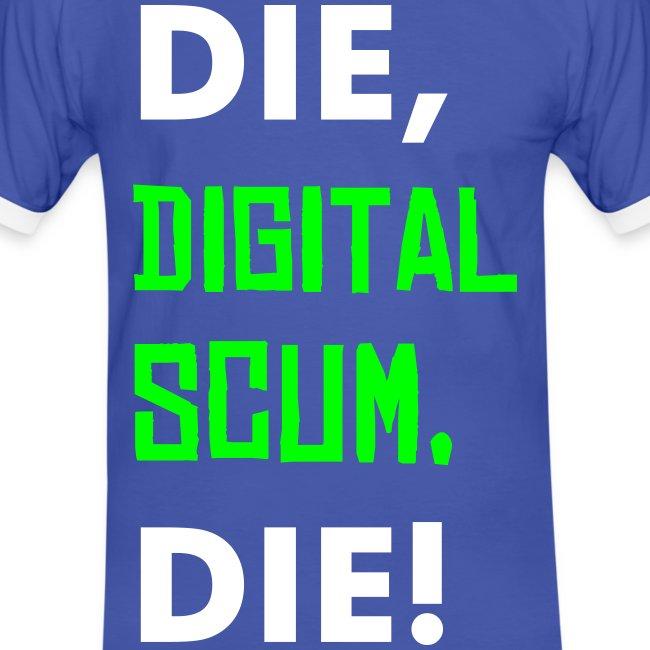 Die Digital Scum! - puke blue