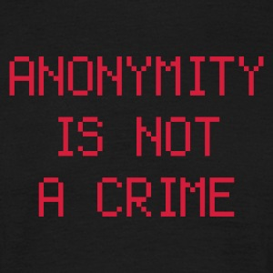 anonymity is not a crime - Mannen T-shirt
