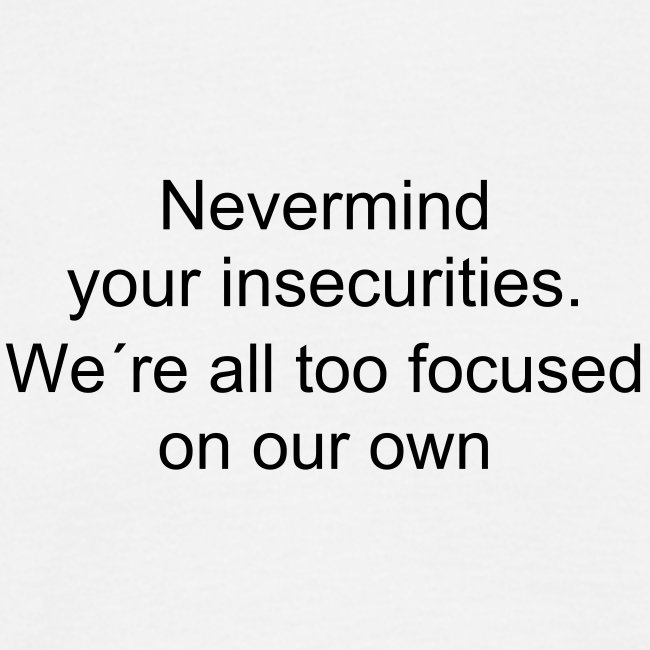 Nevermind your insecurities