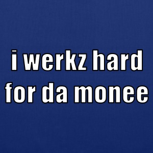 i werkz hard for da monee ... - Tote Bag