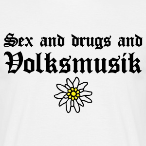Sex & drugs & Volksmusik - Männer T-Shirt