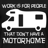 Design ~ Work is for people that don't have a Motorhome