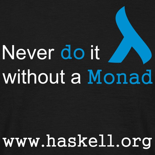 Never do it without a Monad (for fully functional geek boys)