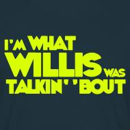 Design ~ I'm what willis was talkin' 'bout