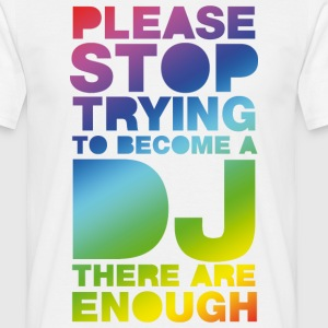 Blanc Please stop trying to become a DJ - there are enough T-shirts - T-shirt Homme