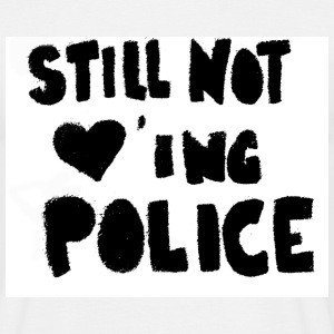 still not loving police - Männer T-Shirt