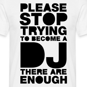 White Please stop trying to become a DJ - there are enough Men's Tees - Men's T-Shirt