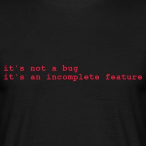 Svart it's not a bug - it's an incomplete feature T-skjorter - T-skjorte for menn