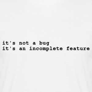 Blanco it's not a bug - it's an incomplete feature Camisetas - Camiseta hombre