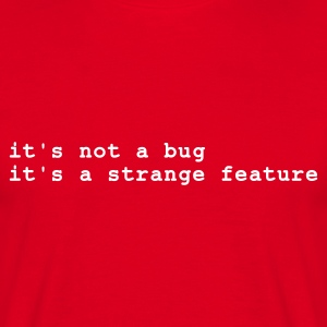 Rød it's not a bug - it's a strange feature T-shirts - Herre-T-shirt