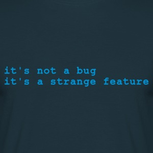 Navy it's not a bug - it's a strange feature T-shirts - Mannen T-shirt