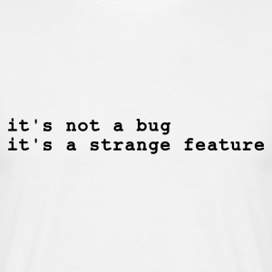 Hvid it's not a bug - it's a strange feature T-shirts - Herre-T-shirt