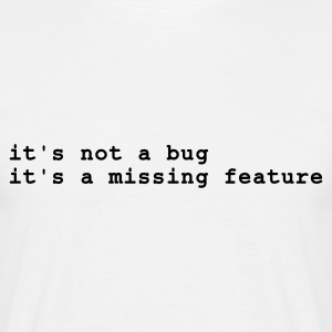 Hvid it's not a bug - it's a missing feature T-shirts - Herre-T-shirt
