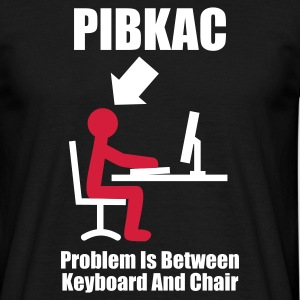 Black PIBKAC - Problem is between Keyboard and Chair - Computer - Admin Men's Tees - Men's T-Shirt