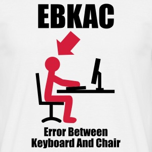 Wit EBKAC - Error between Keyboard and Chair - Computer - Admin T-shirts - Mannen T-shirt