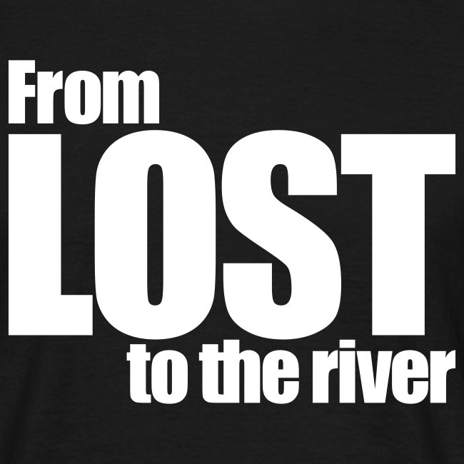 From LOST to the river