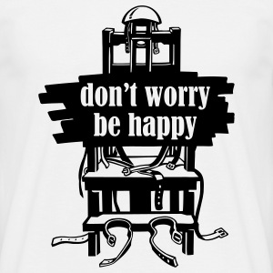 Don't Worry Be Happy - Männer T-Shirt