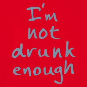 not drunk enough :-: - Mannen T-shirt