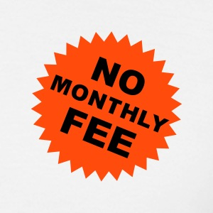 no monthly fee :-: - Men's T-Shirt