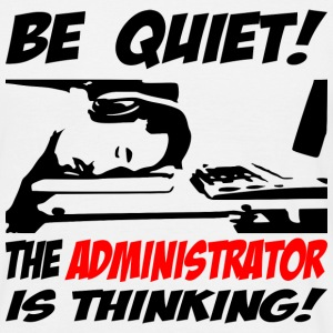 be quiet - the administrator - Männer T-Shirt