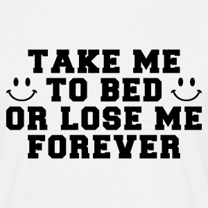 Weiß take me to bed or lose me forever T-Shirts - Männer T-Shirt