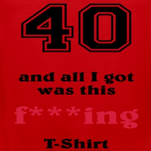 40 and all I got... T-shirt - Canotta premium da uomo