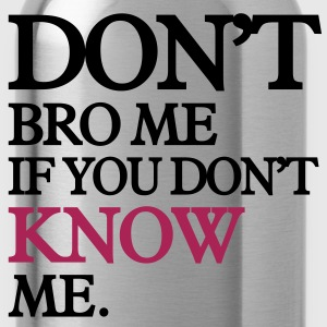 don't bro me if you don't know me T-shirts - Vattenflaska