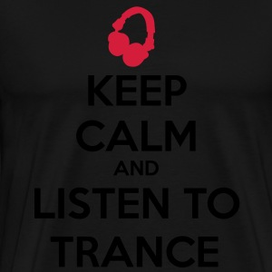 Keep Calm And Listen To Trance Sweat-shirts - T-shirt Premium Homme