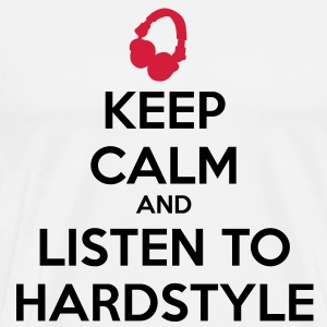 Keep Calm And Listen To Hardstyle Sweat-shirts - T-shirt Premium Homme