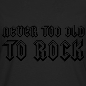 Never Too Old To Rock Hoodies & Sweatshirts - Men's Premium Longsleeve Shirt
