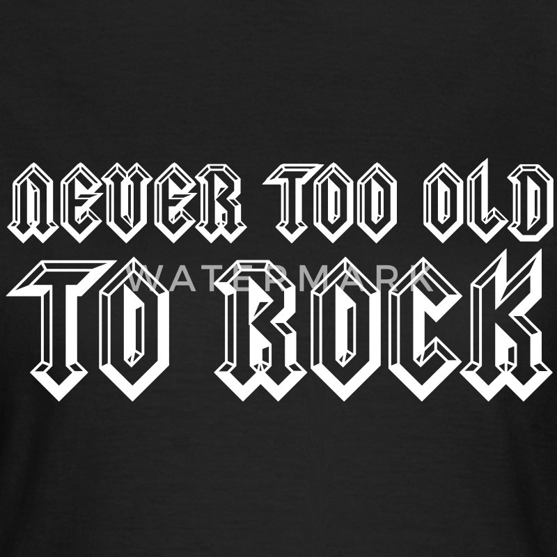 Never Too Old To Rock T-shirts - Vrouwen T-shirt