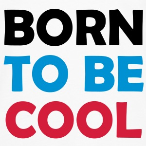 Born to be COOL ! Camisetas - Camiseta de manga larga premium hombre