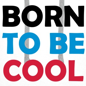 Born to be COOL ! T-shirts - Herre Premium hættetrøje