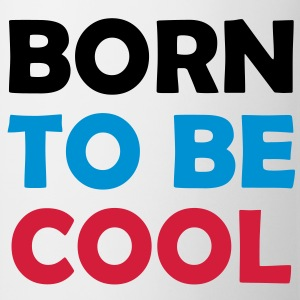 Born to be COOL ! T-Shirts - Tasse