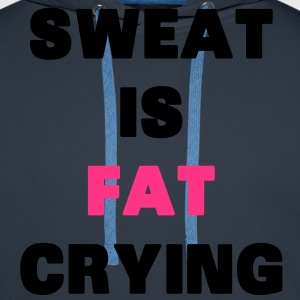 Sweat Is Fat Crying T-Shirts - Men's Premium Hoodie