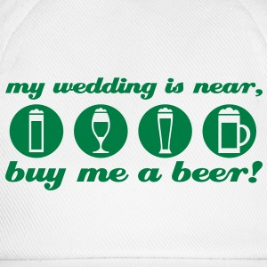 my wedding is near, buy me a beer stag night T-Shirts - Baseball Cap