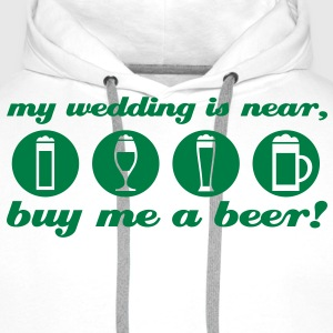 my wedding is near, buy me a beer stag night T-Shirts - Men's Premium Hoodie